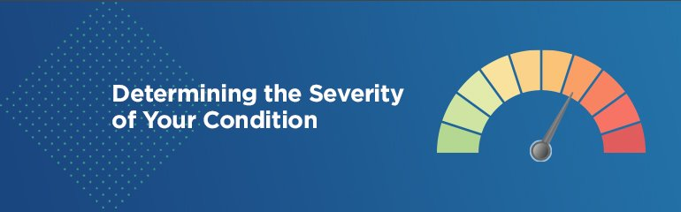 Determining the Severity of Your Condition